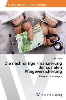 Die Nachhaltige Finanzierung Der Sozialen Pflegeversicherung (Paperback)