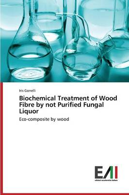 Biochemical Treatment of Wood Fibre by Not Purified Fungal Liquor (Paperback)