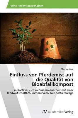 Einfluss Von Pferdemist Auf Die Qualitat Von Bioabfallkompost (Paperback)