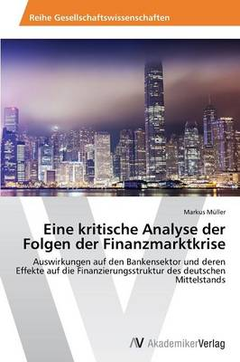 Eine kritische Analyse der Folgen der Finanzmarktkrise (Paperback)
