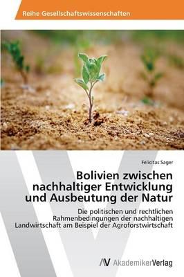 Bolivien Zwischen Nachhaltiger Entwicklung Und Ausbeutung Der Natur (Paperback)