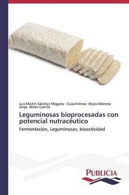 Leguminosas Bioprocesadas Con Potencial Nutraceutico (Paperback)