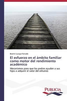 El Esfuerzo En El Ambito Familiar Como Motor del Rendimiento Academico (Paperback)