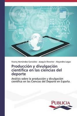 Produccion y Divulgacion Cientifica En Las Ciencias del DePorte (Paperback)