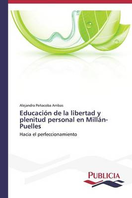 Educacion de La Libertad y Plenitud Personal En Millan-Puelles (Paperback)