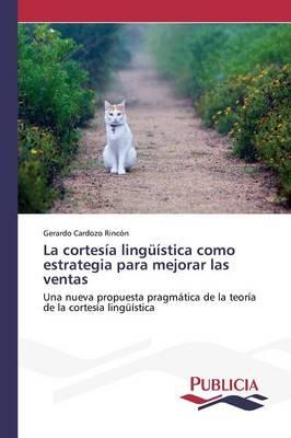 La Cortesia Linguistica Como Estrategia Para Mejorar Las Ventas (Paperback)