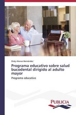 Programa Educativo Sobre Salud Bucodental Dirigido Al Adulto Mayor (Paperback)
