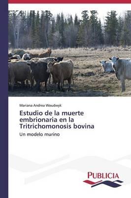 Estudio de la Muerte Embrionaria En La Tritrichomonosis Bovina (Paperback)