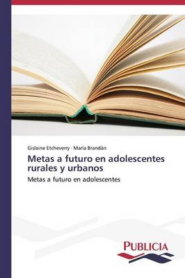 Metas a Futuro En Adolescentes Rurales y Urbanos (Paperback)