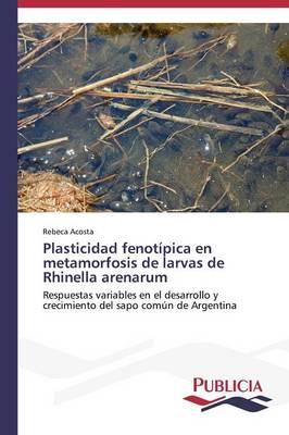 Plasticidad Fenotipica En Metamorfosis de Larvas de Rhinella Arenarum (Paperback)