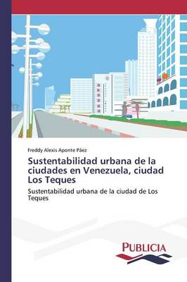 Sustentabilidad Urbana de la Ciudades En Venezuela, Ciudad Los Teques (Paperback)