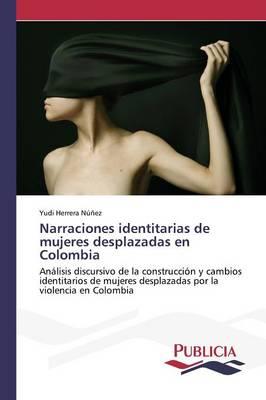 Narraciones Identitarias de Mujeres Desplazadas En Colombia (Paperback)