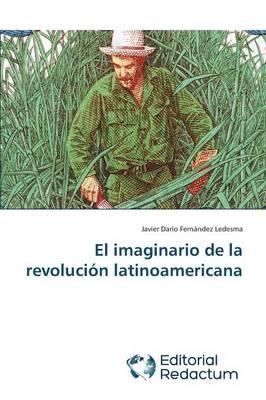 El Imaginario de La Revolucion Latinoamericana (Paperback)