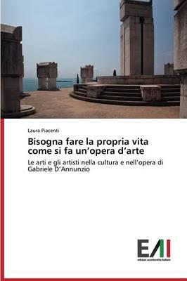 Bisogna Fare La Propria Vita Come Si Fa Un'opera D'Arte (Paperback)