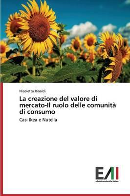 La Creazione del Valore Di Mercato-Il Ruolo Delle Comunita Di Consumo (Paperback)