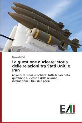 La Questione Nucleare: Storia Delle Relazioni Tra Stati Uniti E Iran (Paperback)