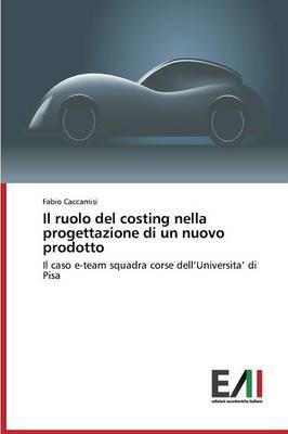 Il Ruolo del Costing Nella Progettazione Di Un Nuovo Prodotto (Paperback)