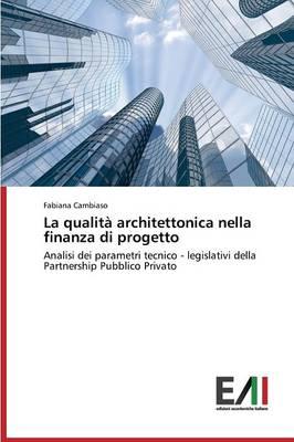 La Qualita Architettonica Nella Finanza Di Progetto (Paperback)