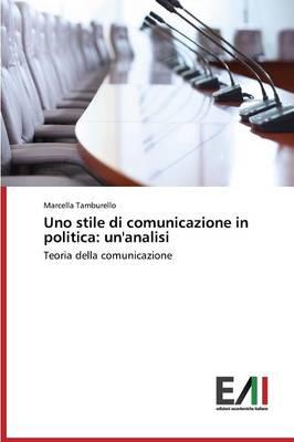 Uno Stile Di Comunicazione in Politica: Un'analisi (Paperback)