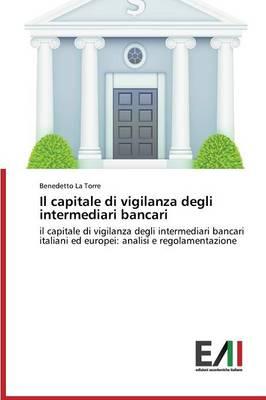 Il Capitale Di Vigilanza Degli Intermediari Bancari (Paperback)