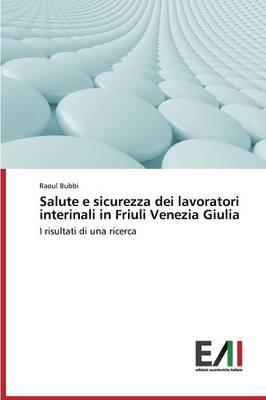 Salute E Sicurezza Dei Lavoratori Interinali in Friuli Venezia Giulia (Paperback)