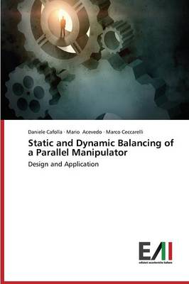Static and Dynamic Balancing of a Parallel Manipulator (Paperback)