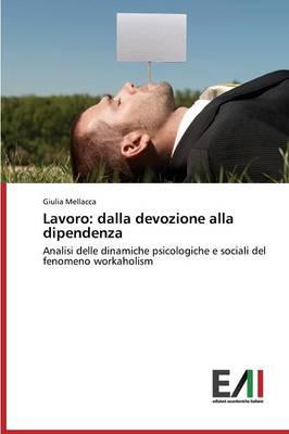 Lavoro: Dalla Devozione Alla Dipendenza (Paperback)