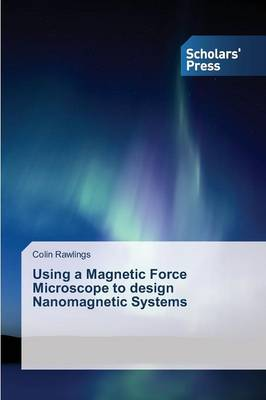 Using a Magnetic Force Microscope to Design Nanomagnetic Systems (Paperback)
