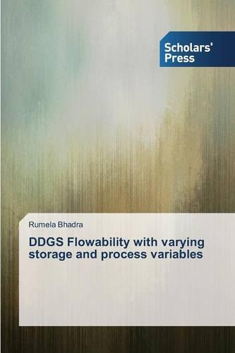 Ddgs Flowability with Varying Storage and Process Variables (Paperback)