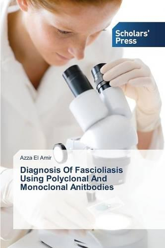 Diagnosis of Fascioliasis Using Polyclonal and Monoclonal Anitbodies (Paperback)