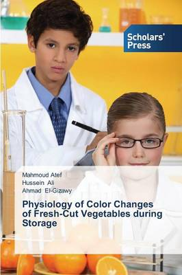 Physiology of Color Changes of Fresh-Cut Vegetables During Storage (Paperback)