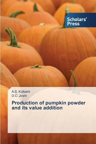 Production of Pumpkin Powder and Its Value Addition (Paperback)