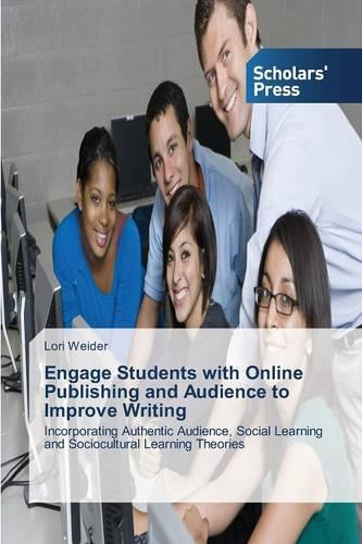 Engage Students with Online Publishing and Audience to Improve Writing (Paperback)