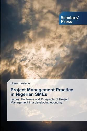 Project Management Practice in Nigerian Smes (Paperback)