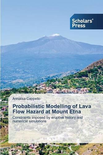 Probabilistic Modelling of Lava Flow Hazard at Mount Etna (Paperback)
