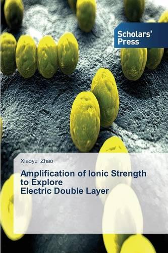 Amplification of Ionic Strength to Explore Electric Double Layer (Paperback)
