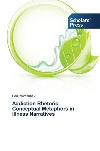 Addiction Rhetoric: Conceptual Metaphors in Illness Narratives (Paperback)