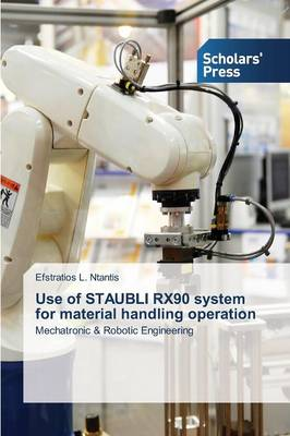 Use of Staubli Rx90 System for Material Handling Operation (Paperback)
