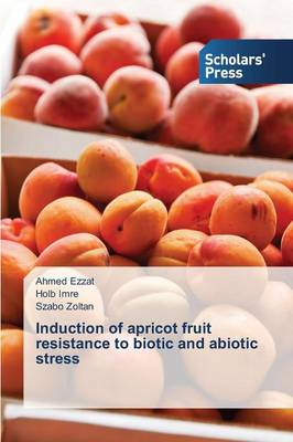 Induction of Apricot Fruit Resistance to Biotic and Abiotic Stress (Paperback)