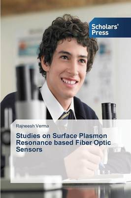 Studies on Surface Plasmon Resonance Based Fiber Optic Sensors (Paperback)