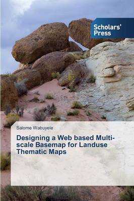 Designing a Web Based Multi-Scale Basemap for Landuse Thematic Maps (Paperback)