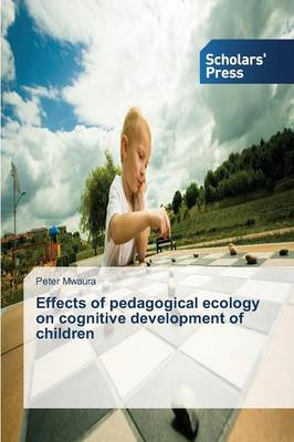Effects of Pedagogical Ecology on Cognitive Development of Children (Paperback)