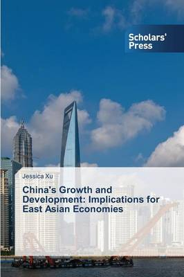 China's Growth and Development: Implications for East Asian Economies (Paperback)