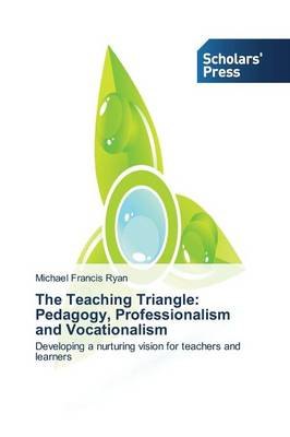 The Teaching Triangle: Pedagogy, Professionalism and Vocationalism (Paperback)