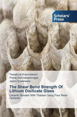 The Shear Bond Strength of Lithium Disilicate Glass (Paperback)
