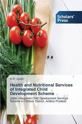 Health and Nutritional Services of Integrated Child Development Scheme (Paperback)