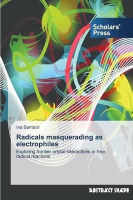 Radicals Masquerading as Electrophiles (Paperback)