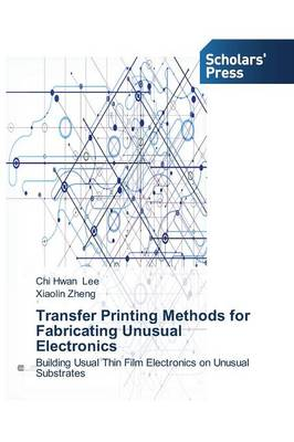 Transfer Printing Methods for Fabricating Unusual Electronics (Paperback)