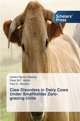 Claw Disorders in Dairy Cows Under Smallholder Zero-Grazing Units (Paperback)