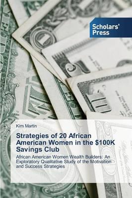 Strategies of 20 African American Women in the $100k Savings Club (Paperback)